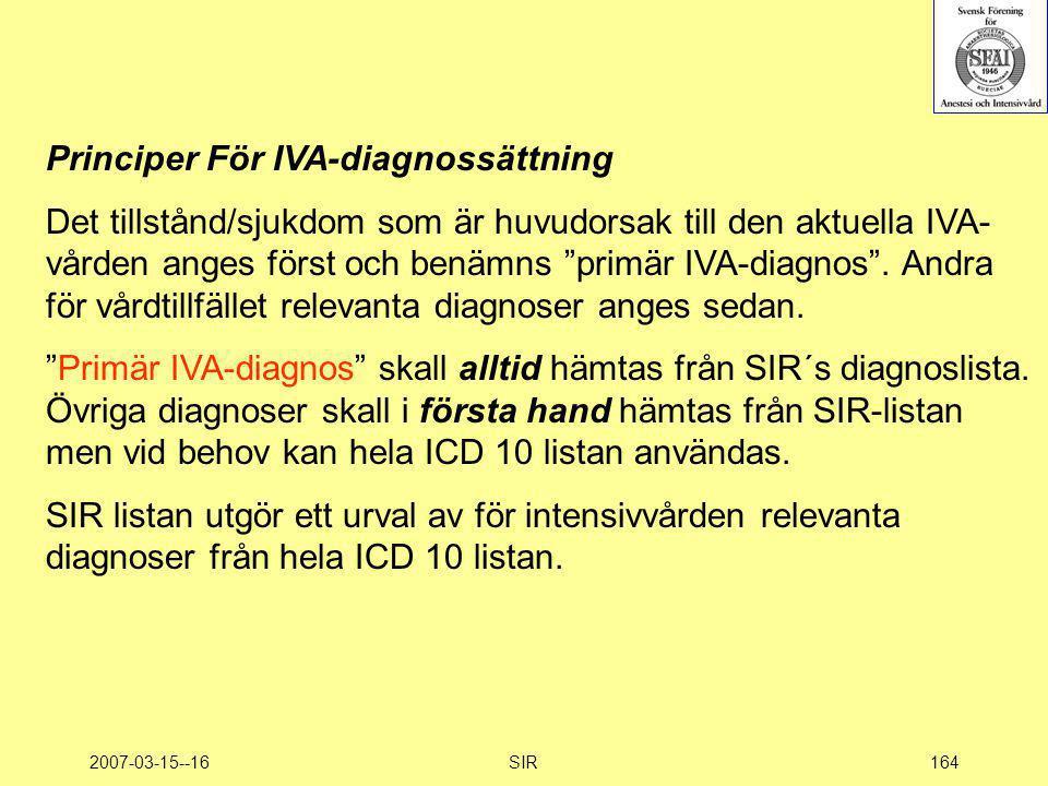 """2007-03-15--16SIR164 Principer För IVA-diagnossättning Det tillstånd/sjukdom som är huvudorsak till den aktuella IVA- vården anges först och benämns """""""