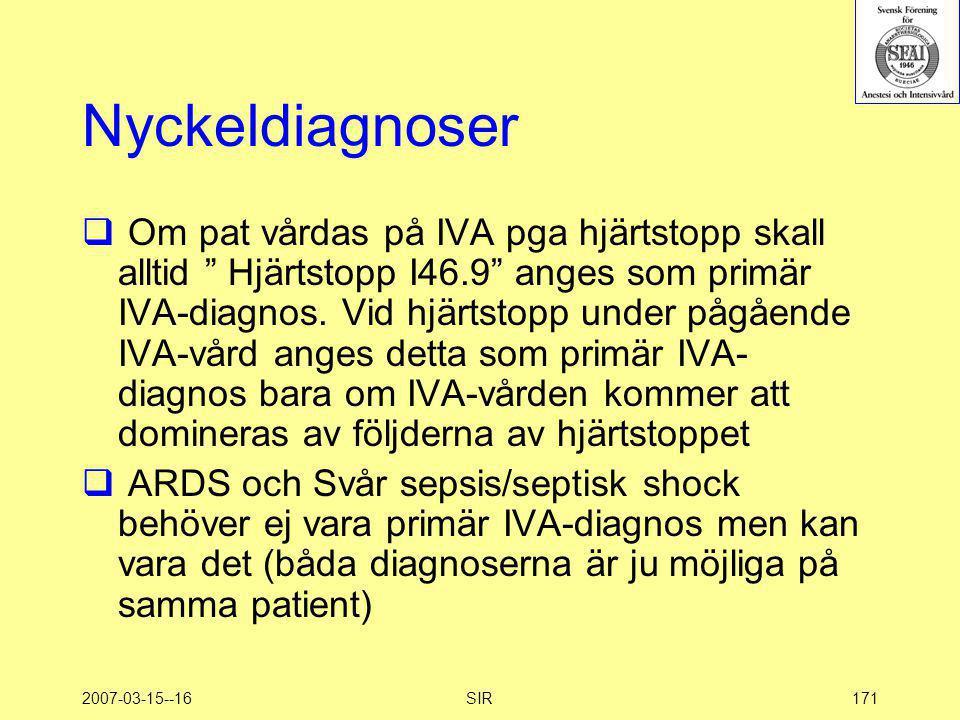 """2007-03-15--16SIR171 Nyckeldiagnoser  Om pat vårdas på IVA pga hjärtstopp skall alltid """" Hjärtstopp I46.9"""" anges som primär IVA-diagnos. Vid hjärtsto"""