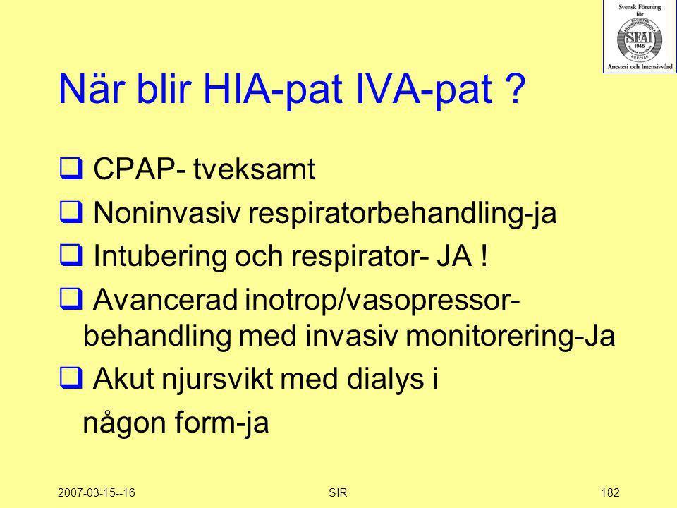 2007-03-15--16SIR182 När blir HIA-pat IVA-pat ?  CPAP- tveksamt  Noninvasiv respiratorbehandling-ja  Intubering och respirator- JA !  Avancerad in