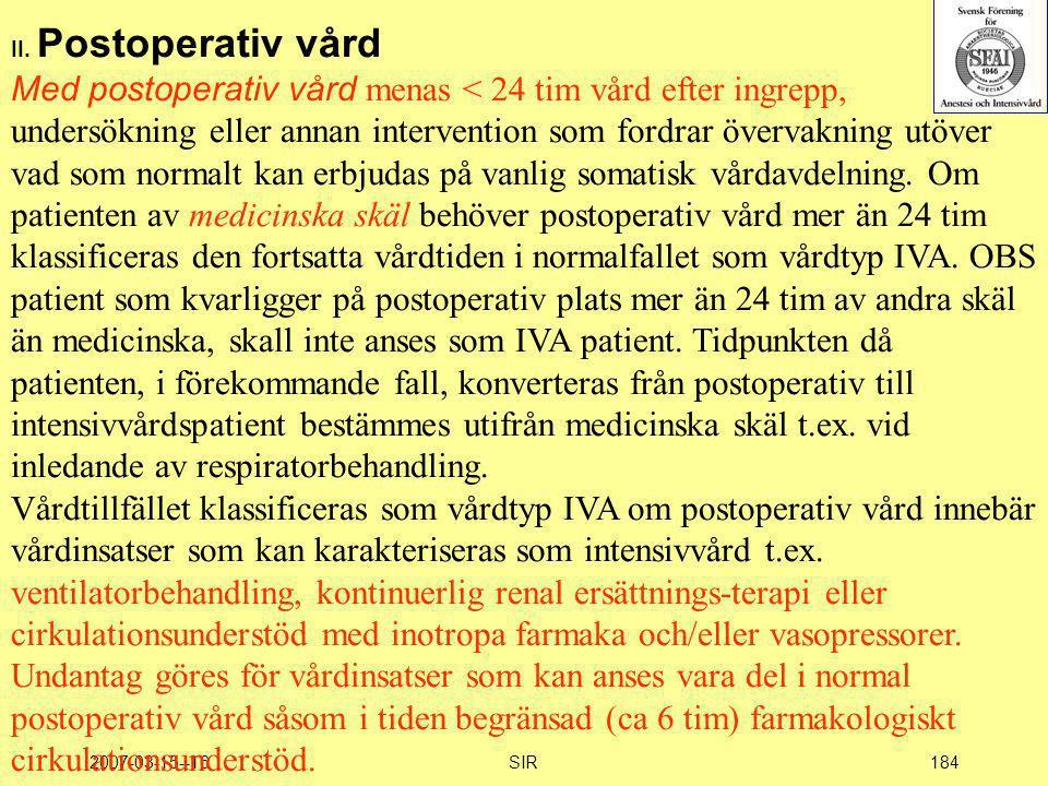 2007-03-15--16SIR184 II. Postoperativ vård Med postoperativ vård menas < 24 tim vård efter ingrepp, undersökning eller annan intervention som fordrar
