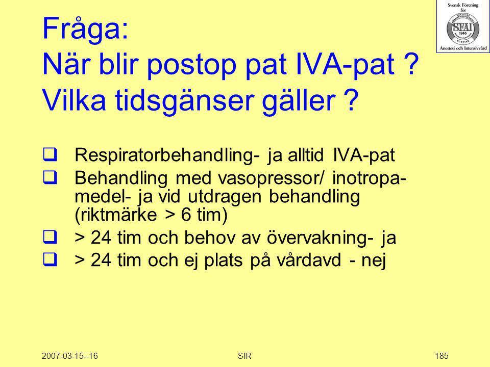 2007-03-15--16SIR185 Fråga: När blir postop pat IVA-pat ? Vilka tidsgänser gäller ?  Respiratorbehandling- ja alltid IVA-pat  Behandling med vasopre