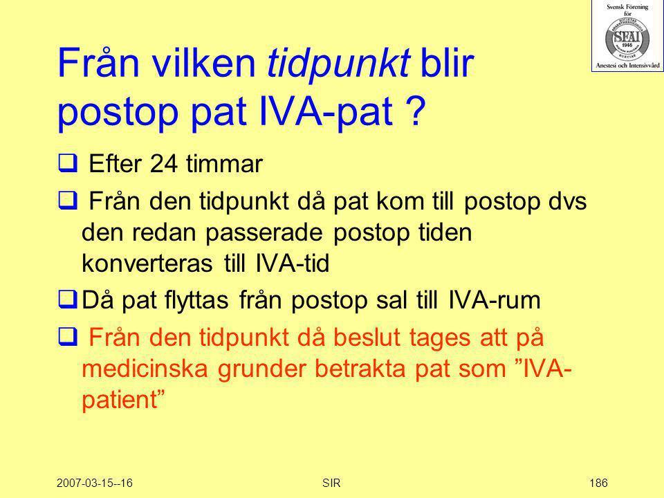 2007-03-15--16SIR186 Från vilken tidpunkt blir postop pat IVA-pat ?  Efter 24 timmar  Från den tidpunkt då pat kom till postop dvs den redan passera