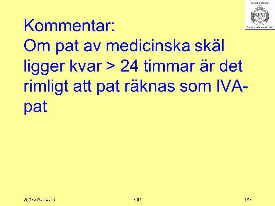 2007-03-15--16SIR187 Kommentar: Om pat av medicinska skäl ligger kvar > 24 timmar är det rimligt att pat räknas som IVA- pat