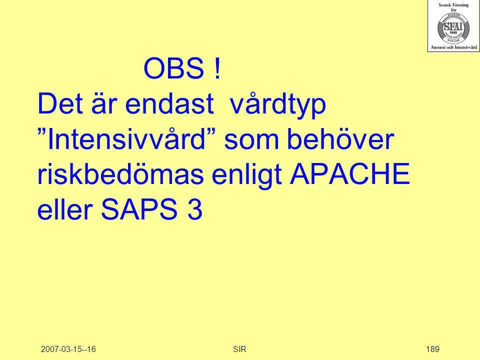 """2007-03-15--16SIR189 OBS ! Det är endast vårdtyp """"Intensivvård"""" som behöver riskbedömas enligt APACHE eller SAPS 3"""