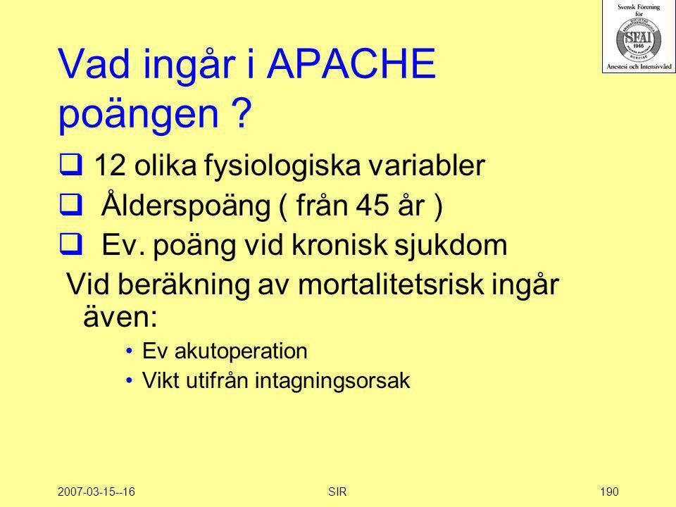 2007-03-15--16SIR190 Vad ingår i APACHE poängen ?  12 olika fysiologiska variabler  Ålderspoäng ( från 45 år )  Ev. poäng vid kronisk sjukdom Vid b