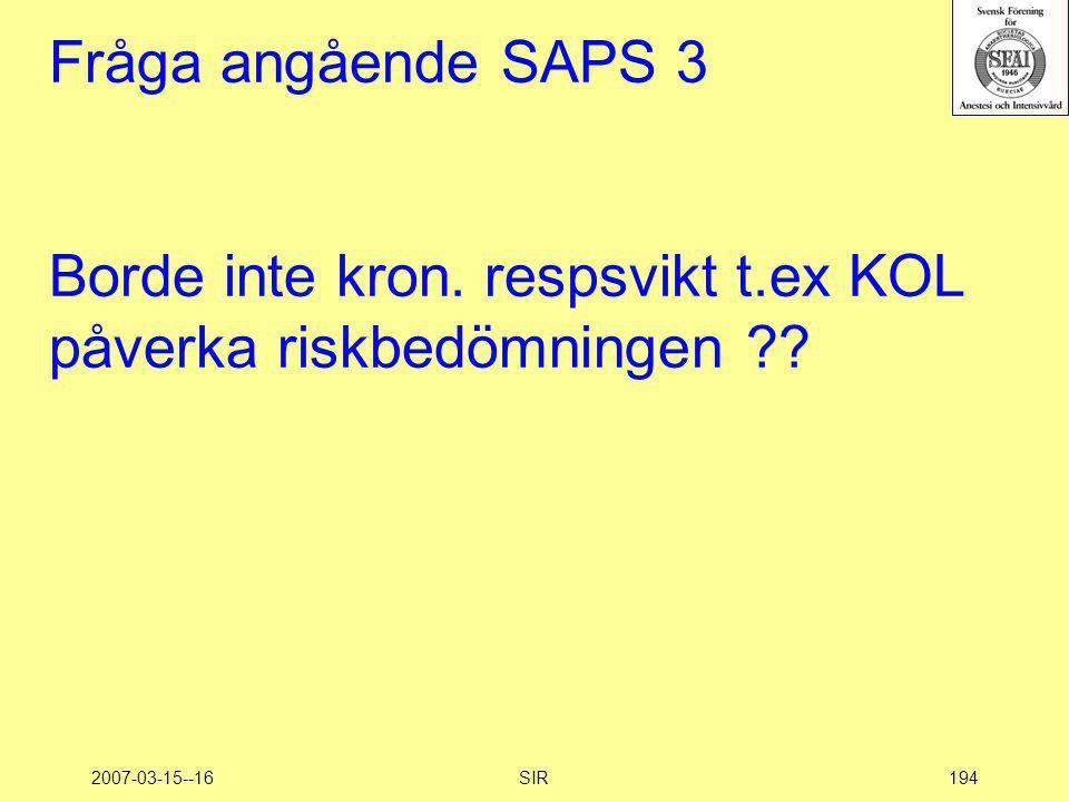 2007-03-15--16SIR194 Fråga angående SAPS 3 Borde inte kron. respsvikt t.ex KOL påverka riskbedömningen ??
