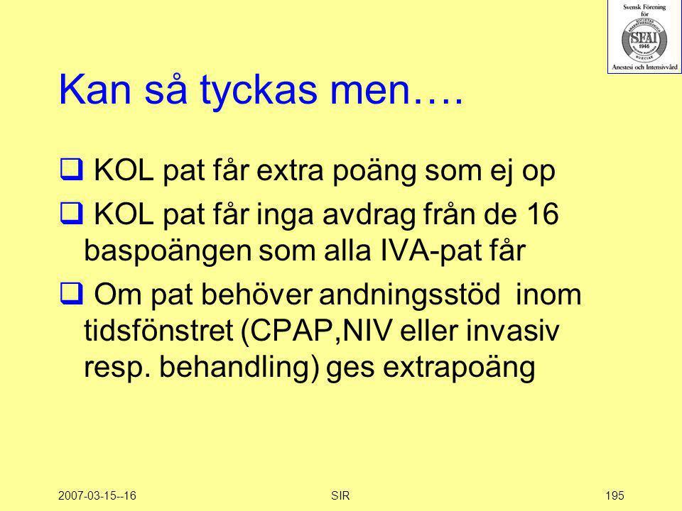 2007-03-15--16SIR195 Kan så tyckas men….  KOL pat får extra poäng som ej op  KOL pat får inga avdrag från de 16 baspoängen som alla IVA-pat får  Om