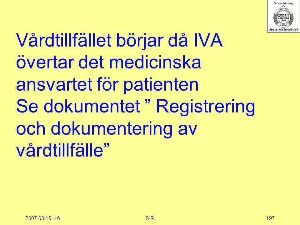 """2007-03-15--16SIR197 Vårdtillfället börjar då IVA övertar det medicinska ansvartet för patienten Se dokumentet """" Registrering och dokumentering av vår"""