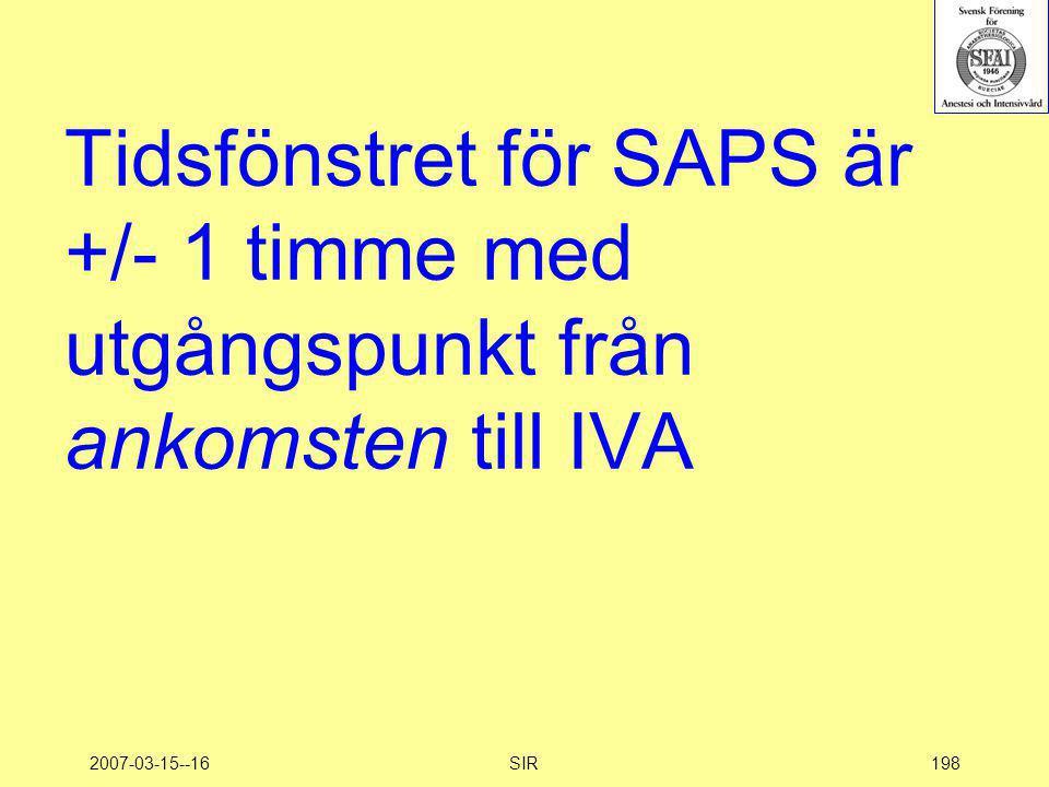 2007-03-15--16SIR198 Tidsfönstret för SAPS är +/- 1 timme med utgångspunkt från ankomsten till IVA