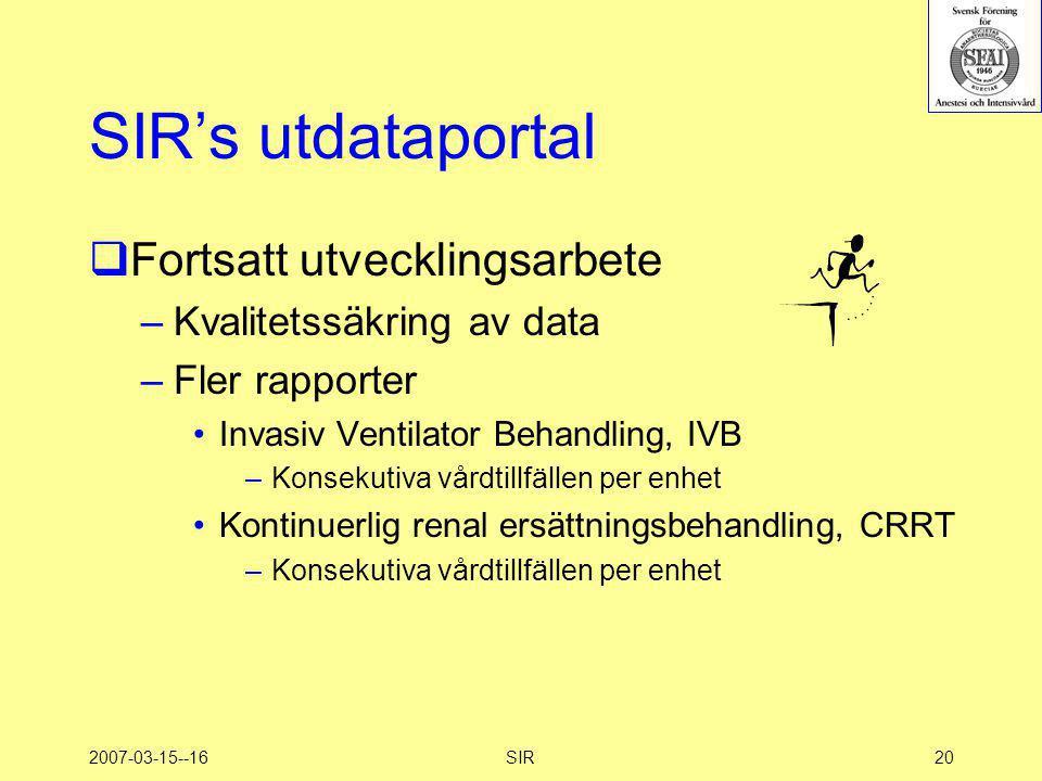2007-03-15--16SIR20 SIR's utdataportal  Fortsatt utvecklingsarbete –Kvalitetssäkring av data –Fler rapporter •Invasiv Ventilator Behandling, IVB –Kon