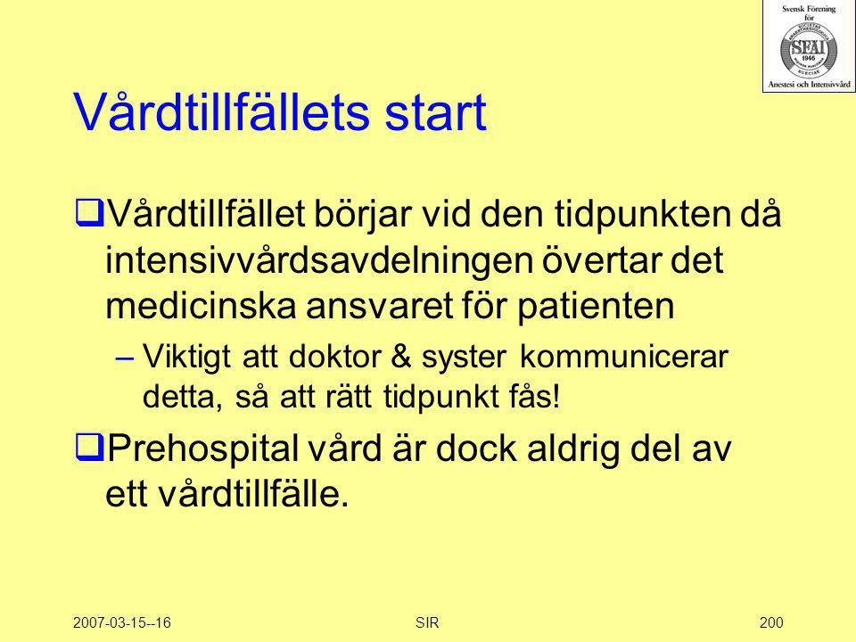 2007-03-15--16SIR200 Vårdtillfällets start  Vårdtillfället börjar vid den tidpunkten då intensivvårdsavdelningen övertar det medicinska ansvaret för