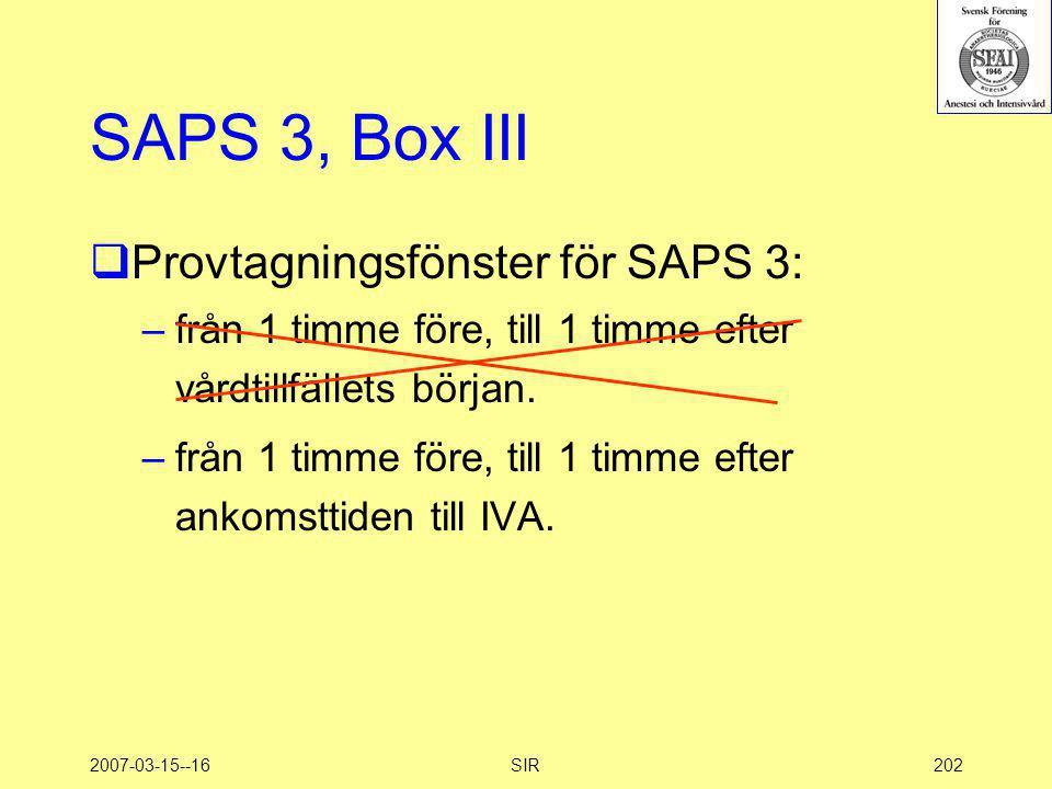 2007-03-15--16SIR202 SAPS 3, Box III  Provtagningsfönster för SAPS 3: –från 1 timme före, till 1 timme efter vårdtillfällets början. –från 1 timme fö