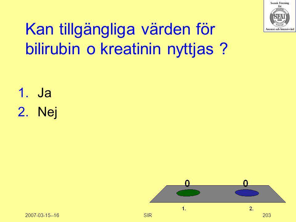 2007-03-15--16SIR203 Kan tillgängliga värden för bilirubin o kreatinin nyttjas ? 1.Ja 2.Nej