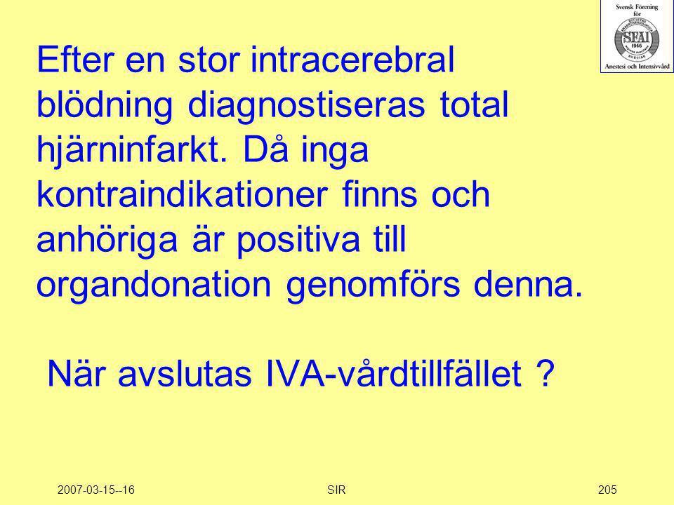 2007-03-15--16SIR205 Efter en stor intracerebral blödning diagnostiseras total hjärninfarkt. Då inga kontraindikationer finns och anhöriga är positiva