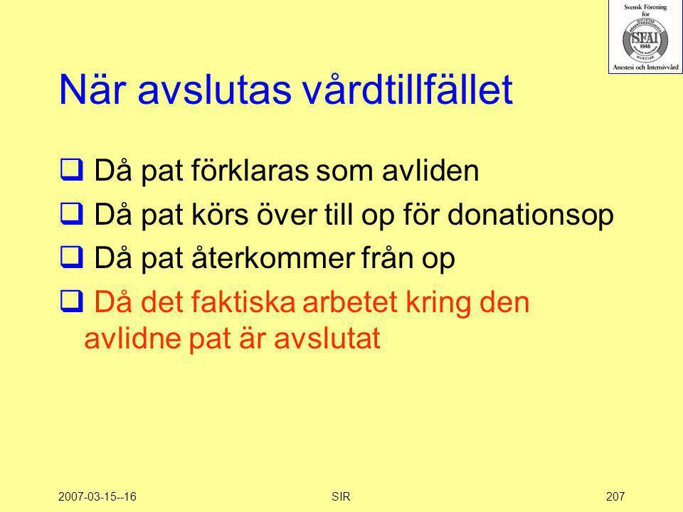 2007-03-15--16SIR207 När avslutas vårdtillfället  Då pat förklaras som avliden  Då pat körs över till op för donationsop  Då pat återkommer från op