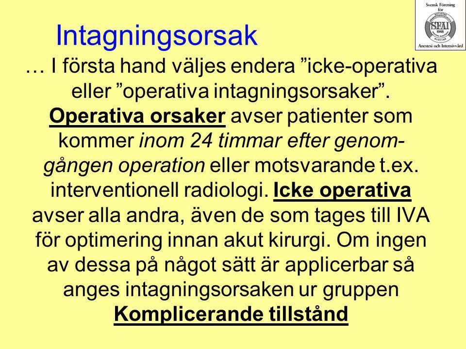 """Intagningsorsak … I första hand väljes endera """"icke-operativa eller """"operativa intagningsorsaker"""". Operativa orsaker avser patienter som kommer inom 2"""