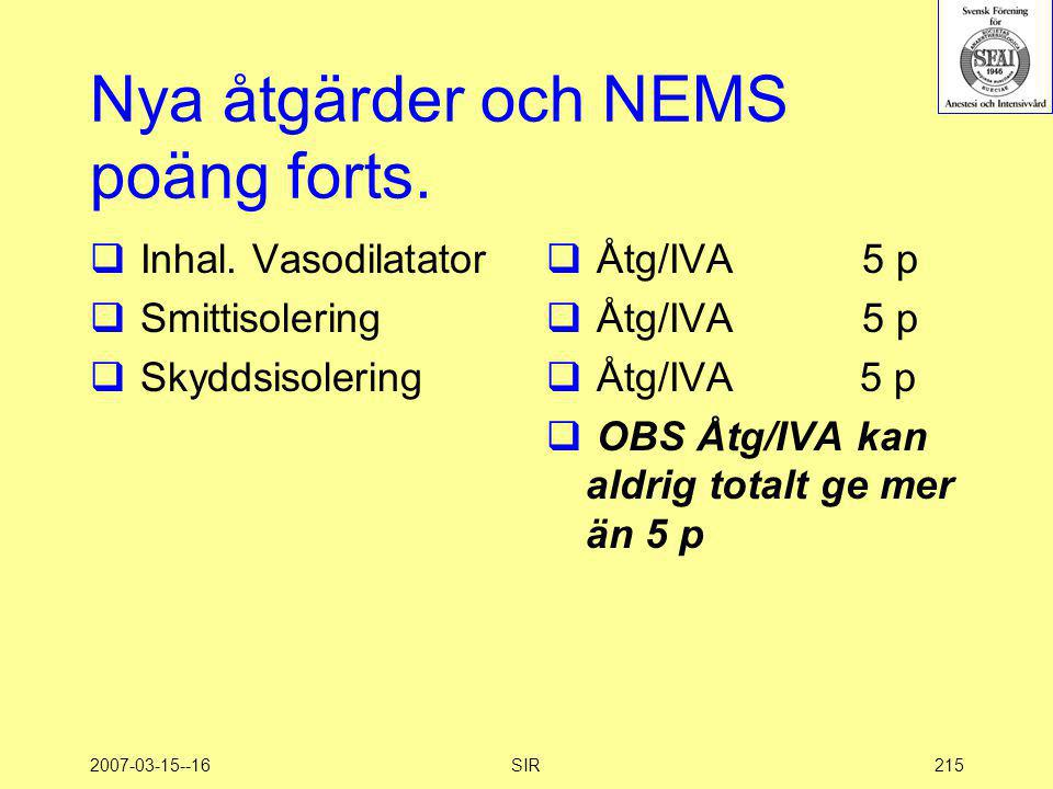2007-03-15--16SIR215 Nya åtgärder och NEMS poäng forts.  Inhal. Vasodilatator  Smittisolering  Skyddsisolering  Åtg/IVA5 p  OBS Åtg/IVA kan aldri