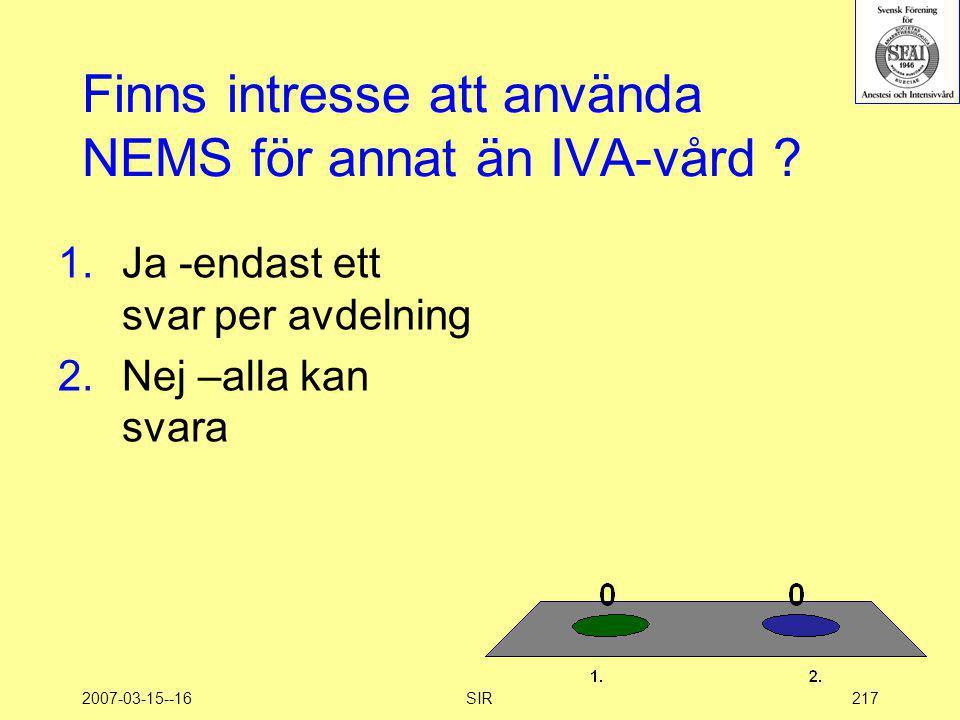 2007-03-15--16SIR217 Finns intresse att använda NEMS för annat än IVA-vård ? 1.Ja -endast ett svar per avdelning 2.Nej –alla kan svara