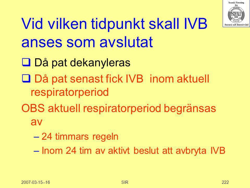 2007-03-15--16SIR222 Vid vilken tidpunkt skall IVB anses som avslutat  Då pat dekanyleras  Då pat senast fick IVB inom aktuell respiratorperiod OBS