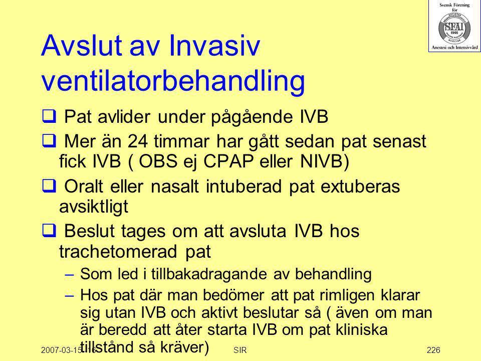 2007-03-15--16SIR226 Avslut av Invasiv ventilatorbehandling  Pat avlider under pågående IVB  Mer än 24 timmar har gått sedan pat senast fick IVB ( O