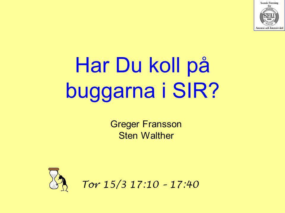 Har Du koll på buggarna i SIR? Greger Fransson Sten Walther Tor 15/3 17:10 – 17:40