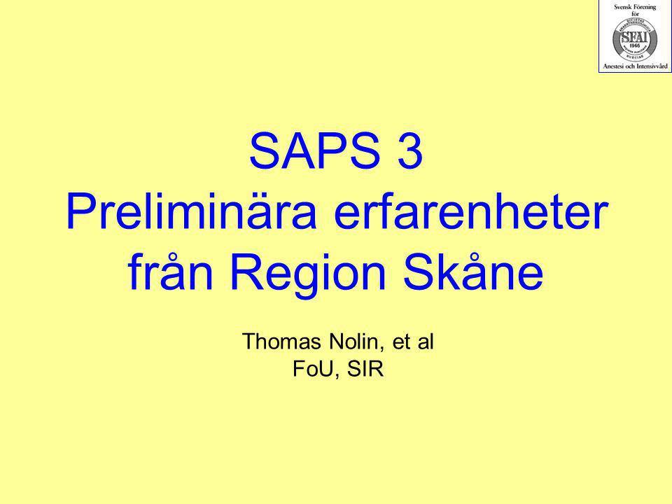 SAPS 3 Preliminära erfarenheter från Region Skåne Thomas Nolin, et al FoU, SIR