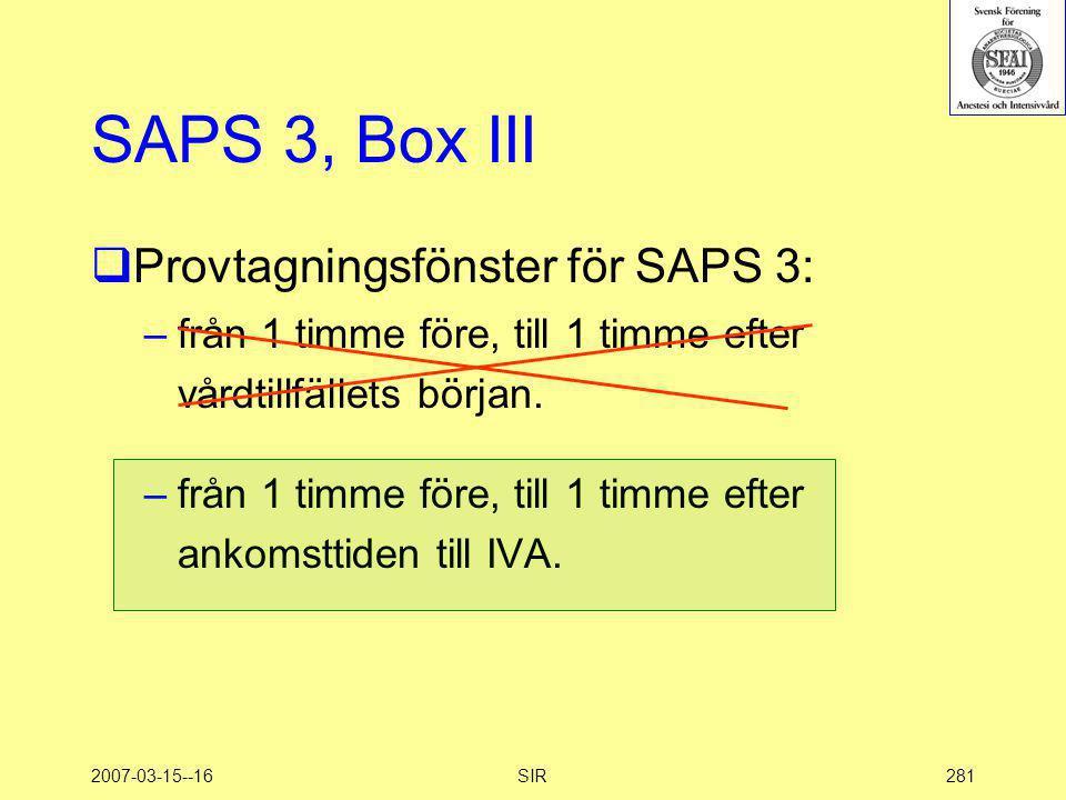 2007-03-15--16SIR281 SAPS 3, Box III  Provtagningsfönster för SAPS 3: –från 1 timme före, till 1 timme efter vårdtillfällets början. –från 1 timme fö