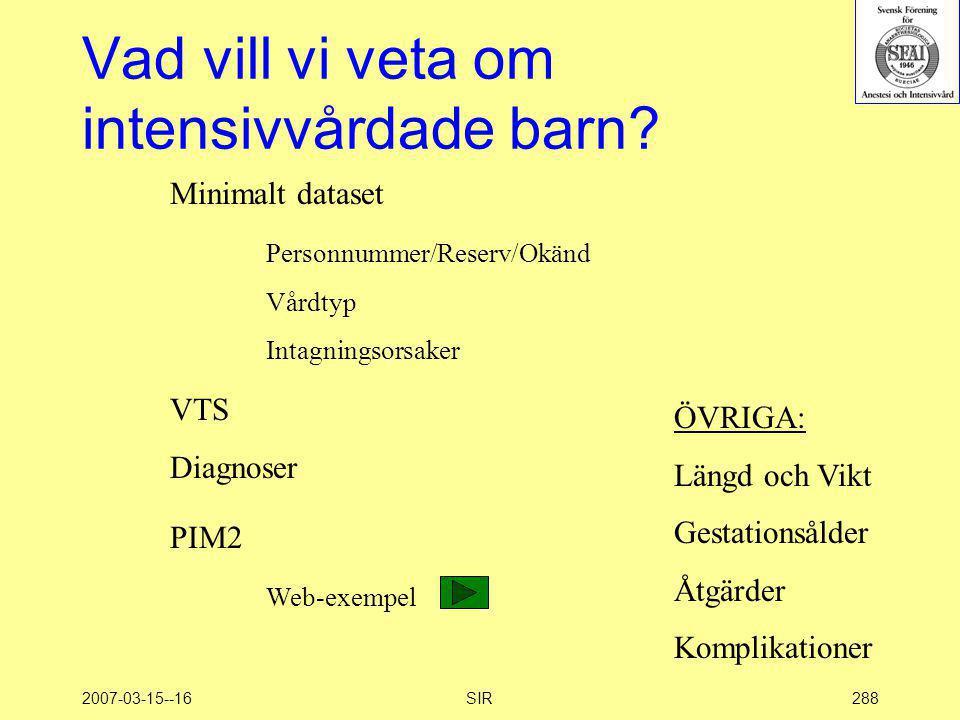 2007-03-15--16SIR288 Vad vill vi veta om intensivvårdade barn? Minimalt dataset Personnummer/Reserv/Okänd Vårdtyp Intagningsorsaker ÖVRIGA: Längd och