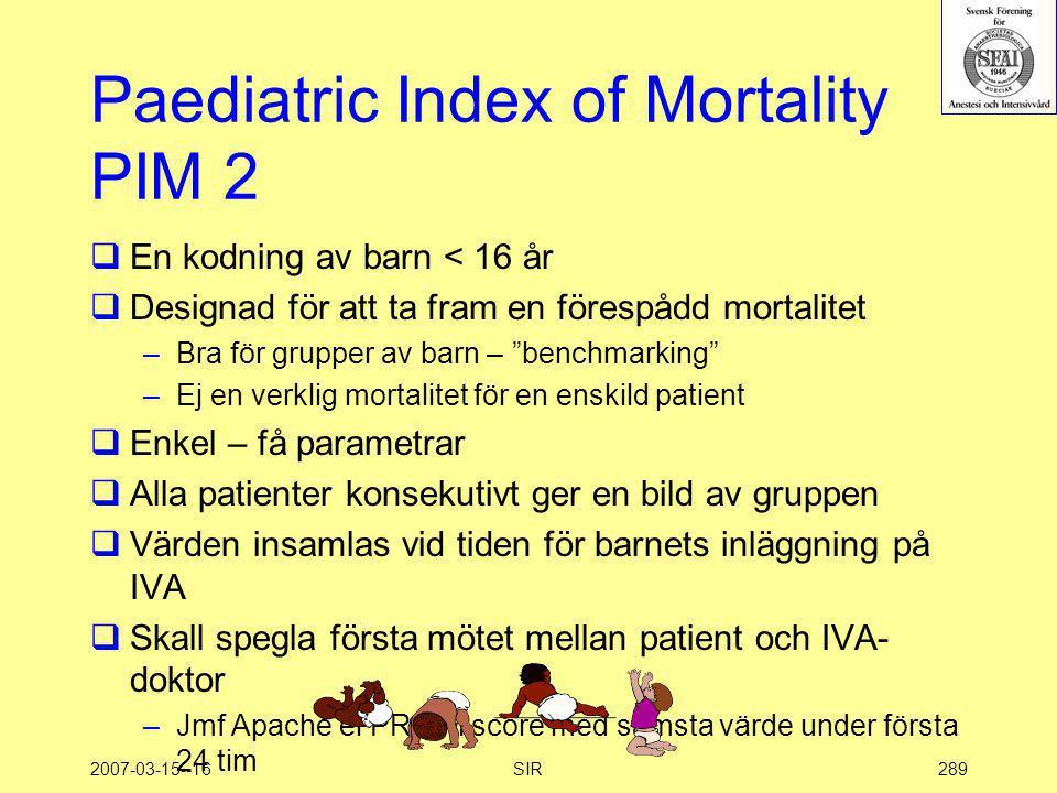 2007-03-15--16SIR289 Paediatric Index of Mortality PIM 2  En kodning av barn < 16 år  Designad för att ta fram en förespådd mortalitet –Bra för grup