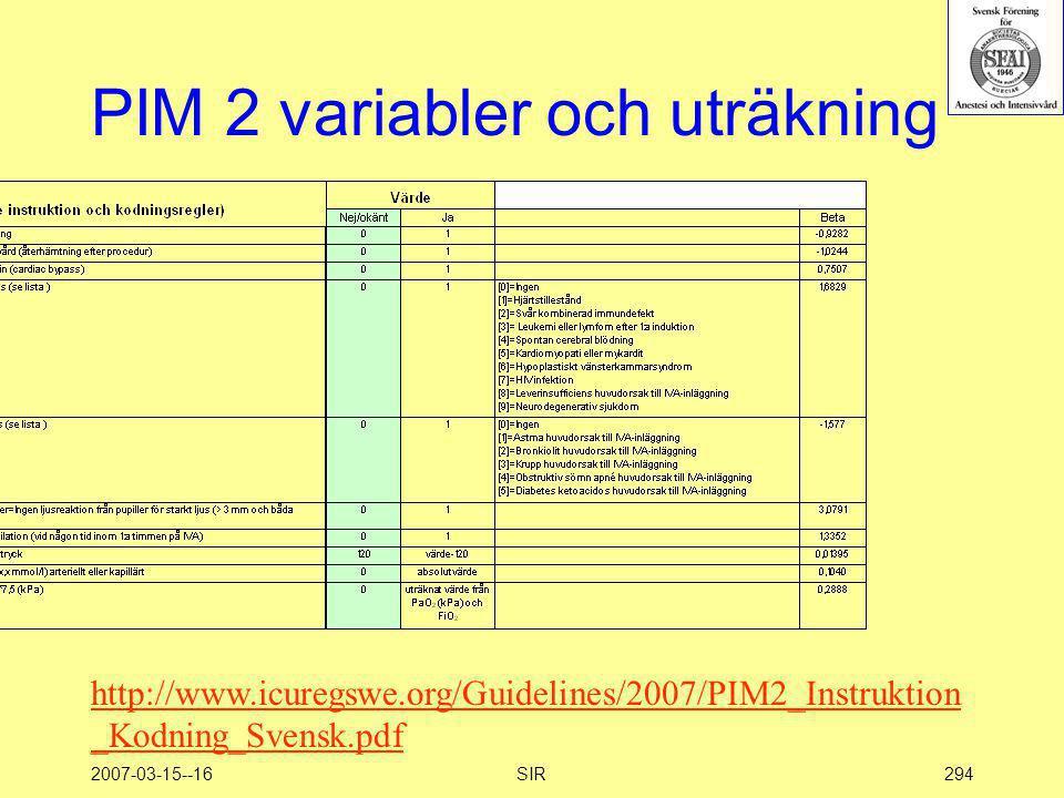 2007-03-15--16SIR294 PIM 2 variabler och uträkning http://www.icuregswe.org/Guidelines/2007/PIM2_Instruktion _Kodning_Svensk.pdf