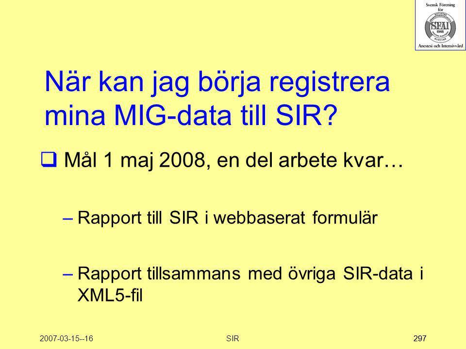 2007-03-15--16SIR297 När kan jag börja registrera mina MIG-data till SIR?  Mål 1 maj 2008, en del arbete kvar… –Rapport till SIR i webbaserat formulä