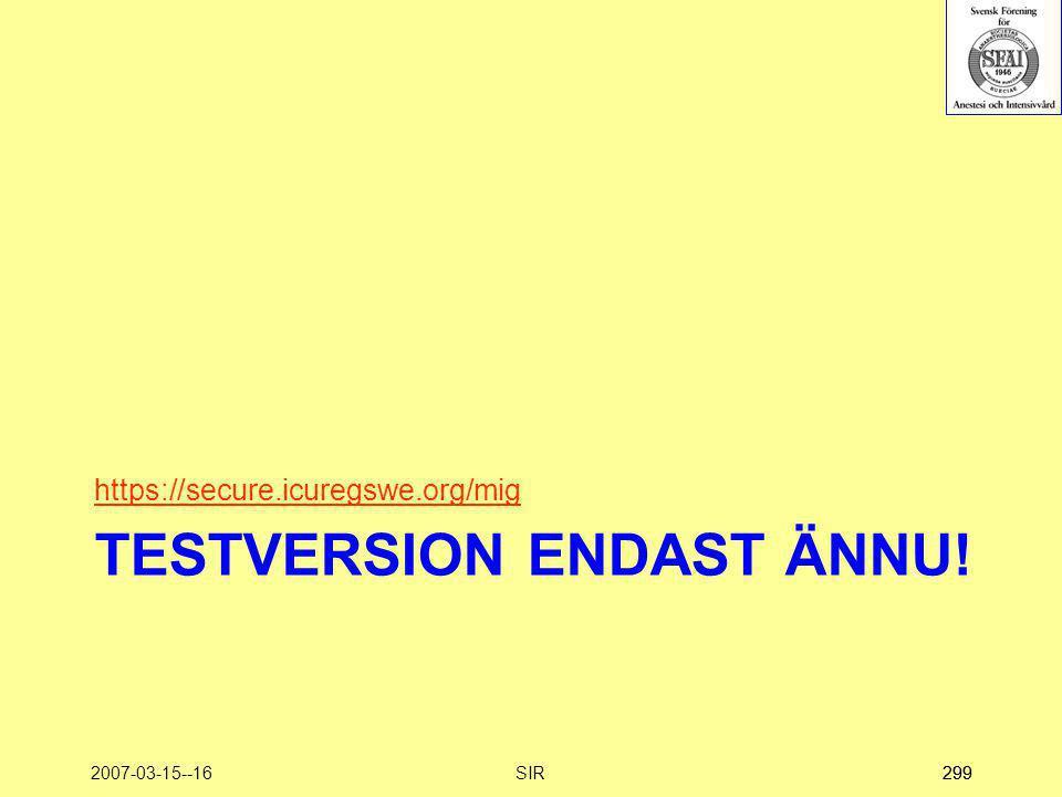 2007-03-15--16SIR299 TESTVERSION ENDAST ÄNNU! https://secure.icuregswe.org/mig 299