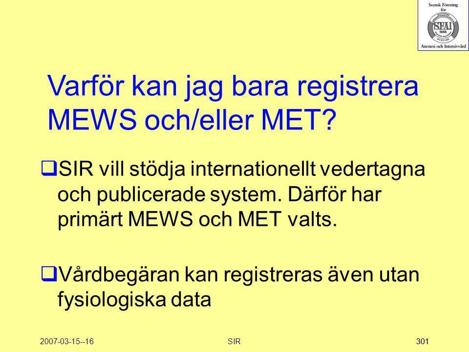 2007-03-15--16SIR301  SIR vill stödja internationellt vedertagna och publicerade system. Därför har primärt MEWS och MET valts.  Vårdbegäran kan reg