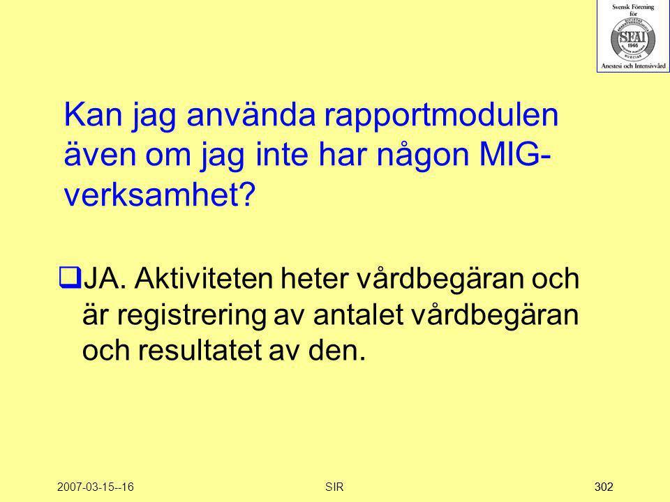 2007-03-15--16SIR302 Kan jag använda rapportmodulen även om jag inte har någon MIG- verksamhet?  JA. Aktiviteten heter vårdbegäran och är registrerin