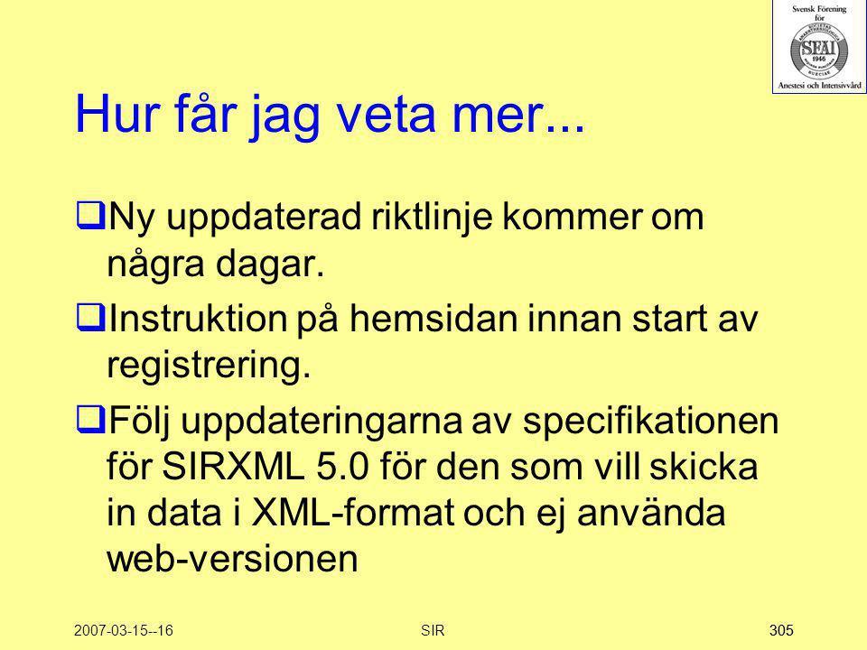 2007-03-15--16SIR305 Hur får jag veta mer...  Ny uppdaterad riktlinje kommer om några dagar.  Instruktion på hemsidan innan start av registrering. 