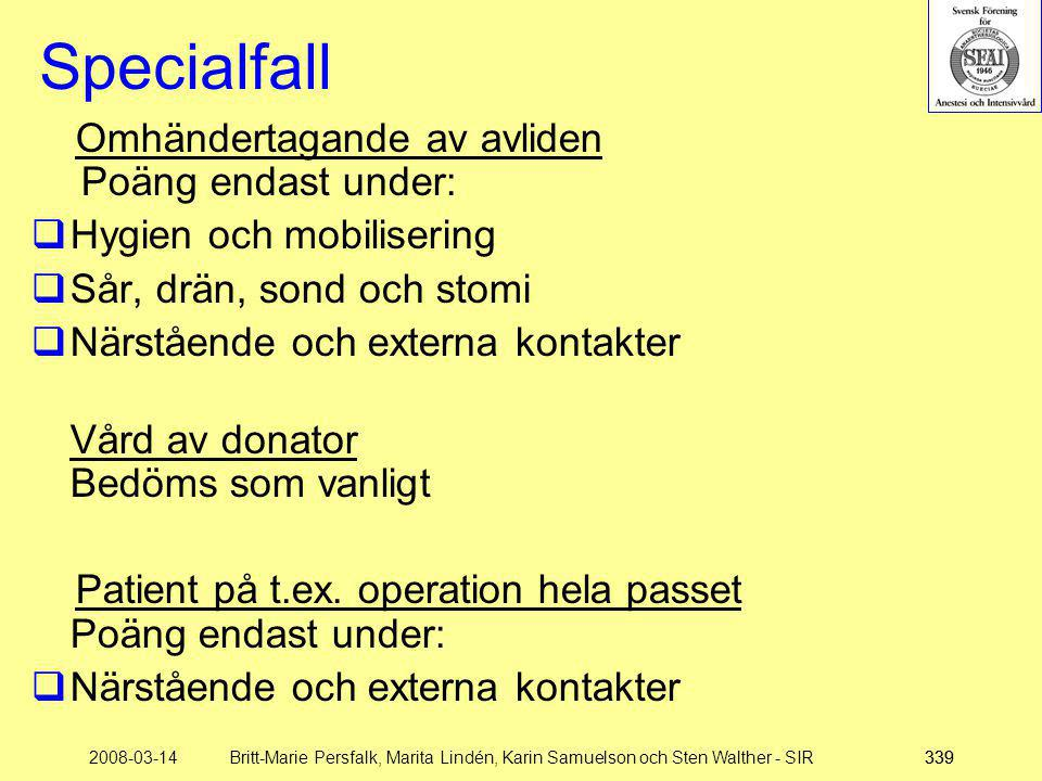 2008-03-14Britt-Marie Persfalk, Marita Lindén, Karin Samuelson och Sten Walther - SIR339 Specialfall Omhändertagande av avliden Poäng endast under: 