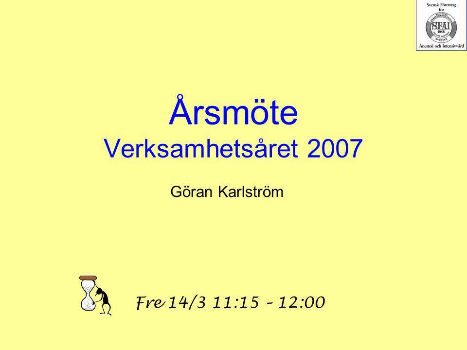 Årsmöte Verksamhetsåret 2007 Göran Karlström Fre 14/3 11:15 – 12:00