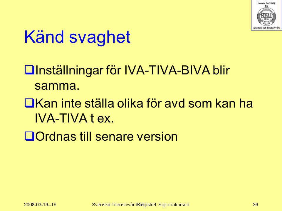 2007-03-15--16SIR36 Känd svaghet  Inställningar för IVA-TIVA-BIVA blir samma.  Kan inte ställa olika för avd som kan ha IVA-TIVA t ex.  Ordnas till