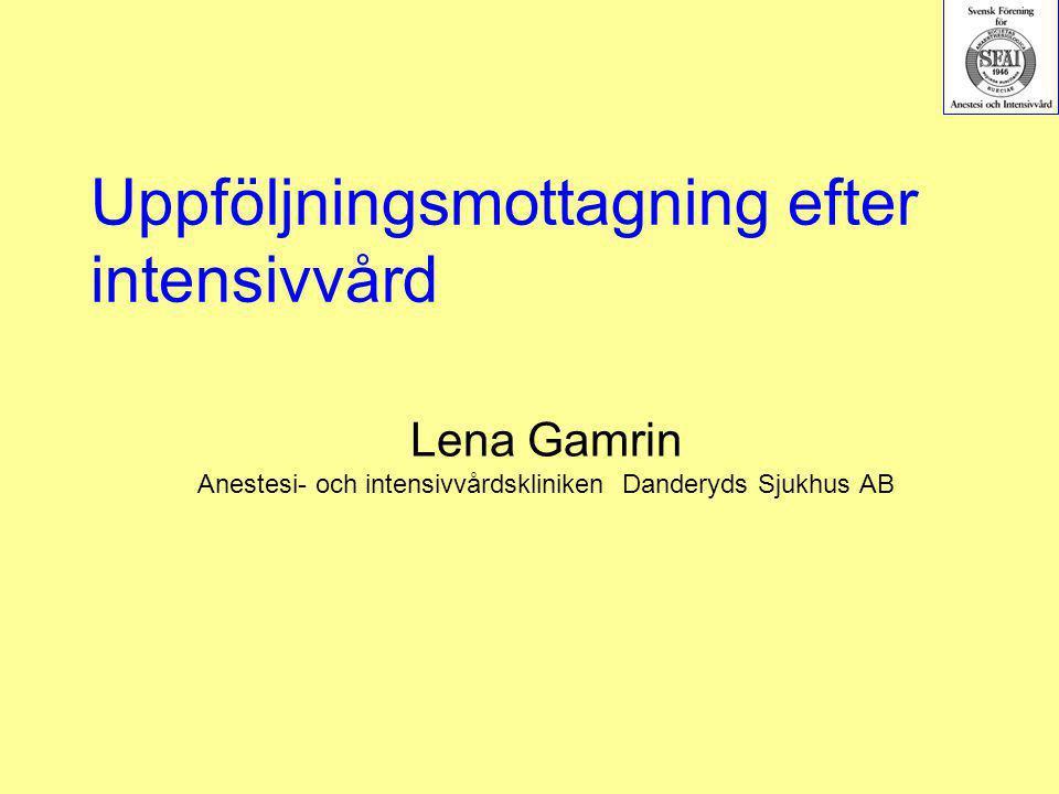 Uppföljningsmottagning efter intensivvård Lena Gamrin Anestesi- och intensivvårdskliniken Danderyds Sjukhus AB