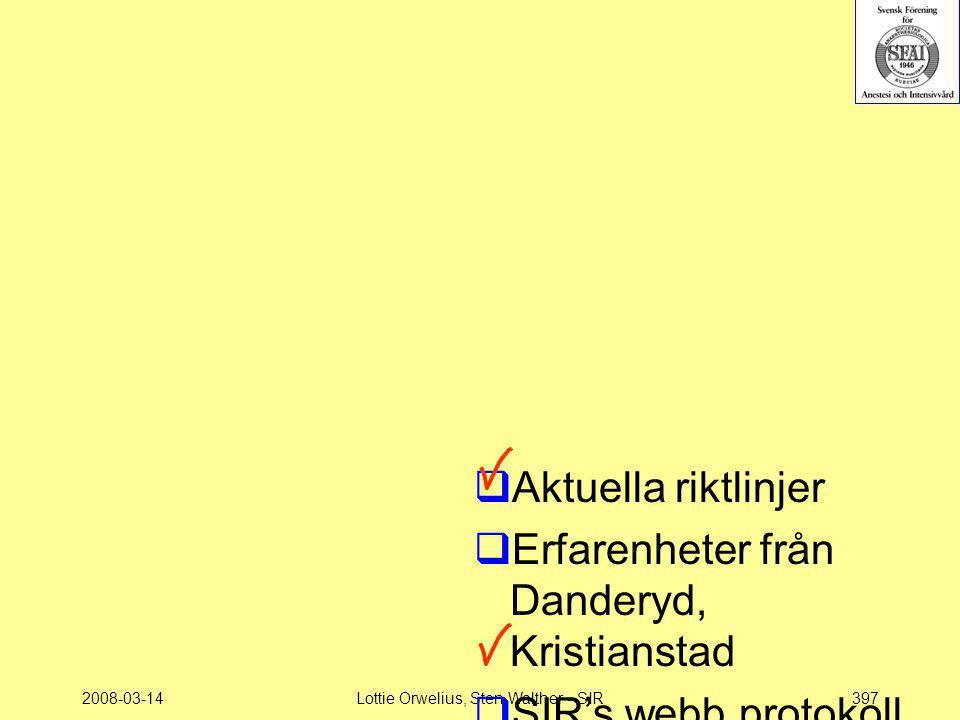 2008-03-14Lottie Orwelius, Sten Walther - SIR397  Aktuella riktlinjer  Erfarenheter från Danderyd, Kristianstad  SIR's webb protokoll  Rapporter/å