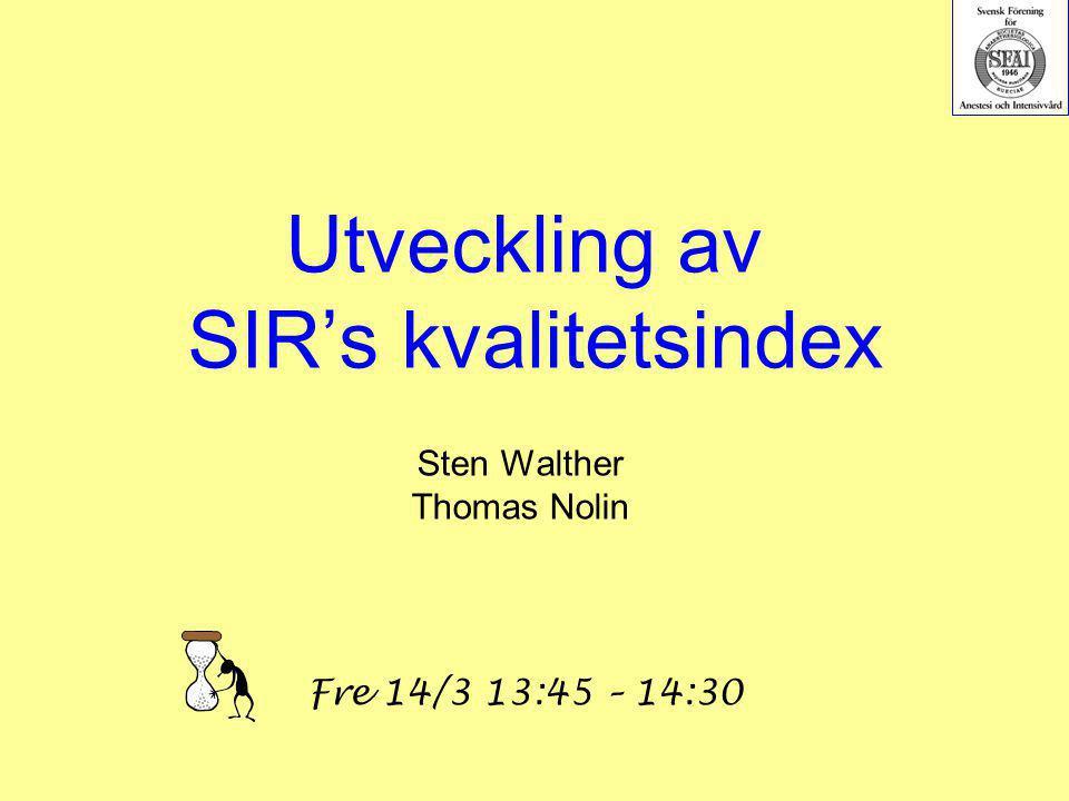 Utveckling av SIR's kvalitetsindex Sten Walther Thomas Nolin Fre 14/3 13:45 – 14:30