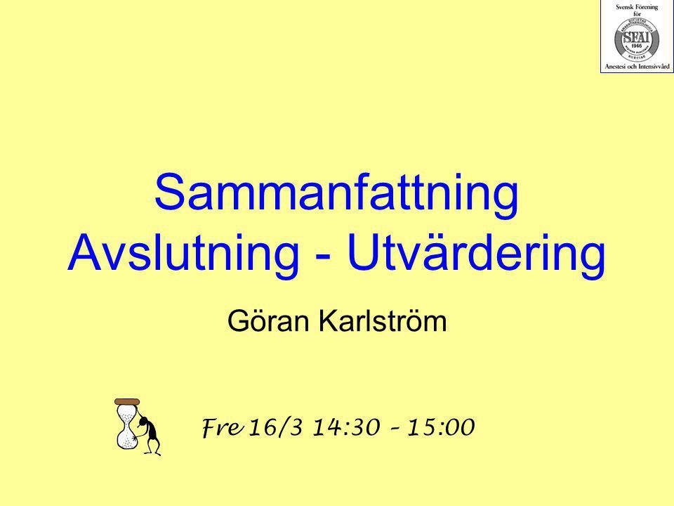 Sammanfattning Avslutning - Utvärdering Göran Karlström Fre 16/3 14:30 – 15:00