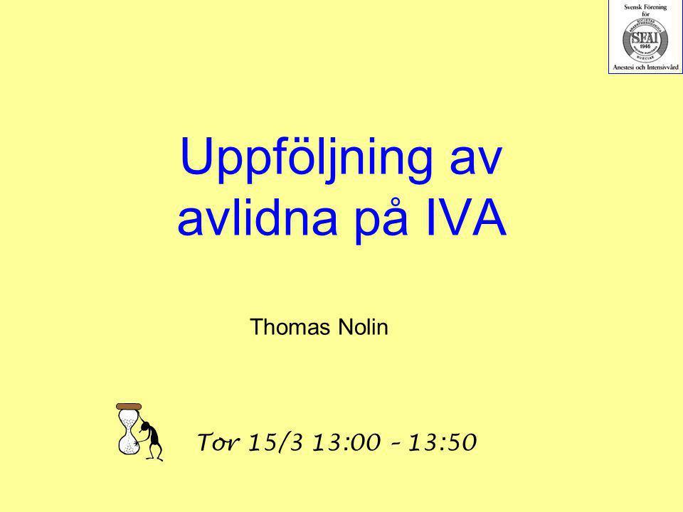 Uppföljning av avlidna på IVA Thomas Nolin Tor 15/3 13:00 – 13:50