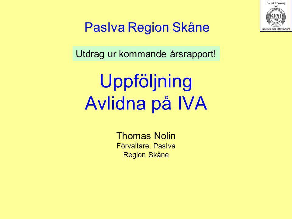 Uppföljning Avlidna på IVA Thomas Nolin Förvaltare, PasIva Region Skåne PasIva Region Skåne Utdrag ur kommande årsrapport!