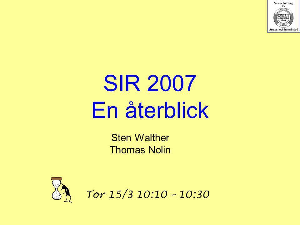 SIR 2007 En återblick Sten Walther Thomas Nolin Tor 15/3 10:10 – 10:30