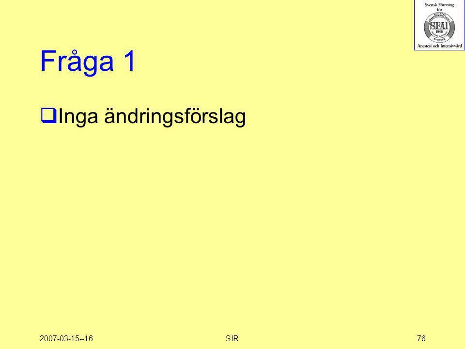 2007-03-15--16SIR76 Fråga 1  Inga ändringsförslag