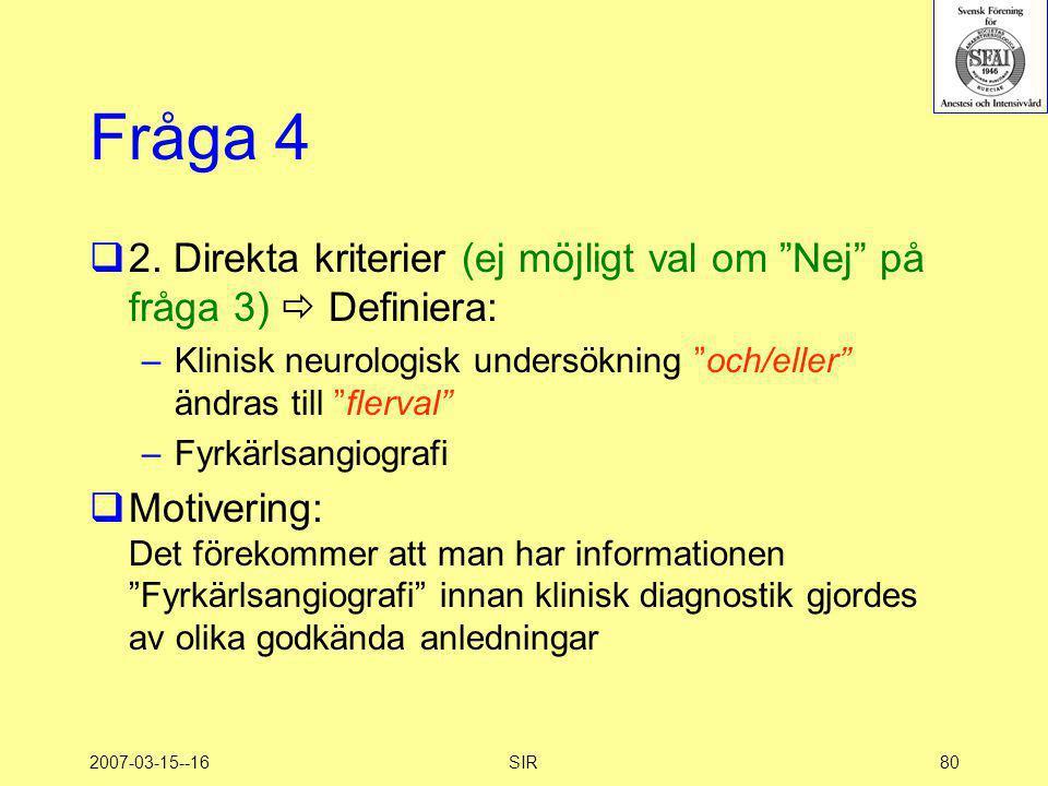 """2007-03-15--16SIR80 Fråga 4  2. Direkta kriterier (ej möjligt val om """"Nej"""" på fråga 3)  Definiera: –Klinisk neurologisk undersökning """"och/eller"""" änd"""