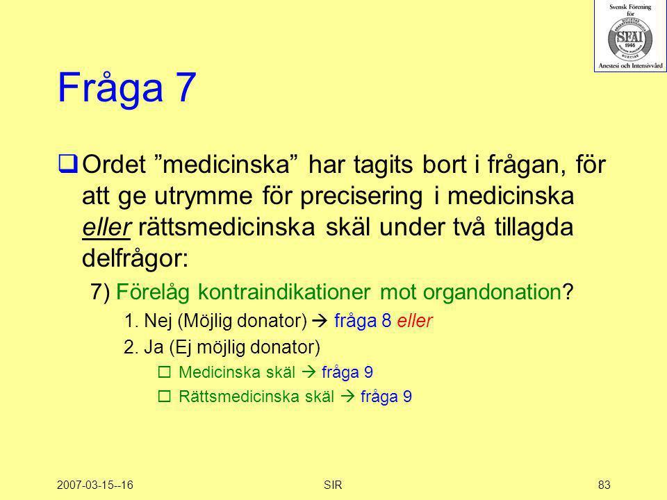 """2007-03-15--16SIR83 Fråga 7  Ordet """"medicinska"""" har tagits bort i frågan, för att ge utrymme för precisering i medicinska eller rättsmedicinska skäl"""
