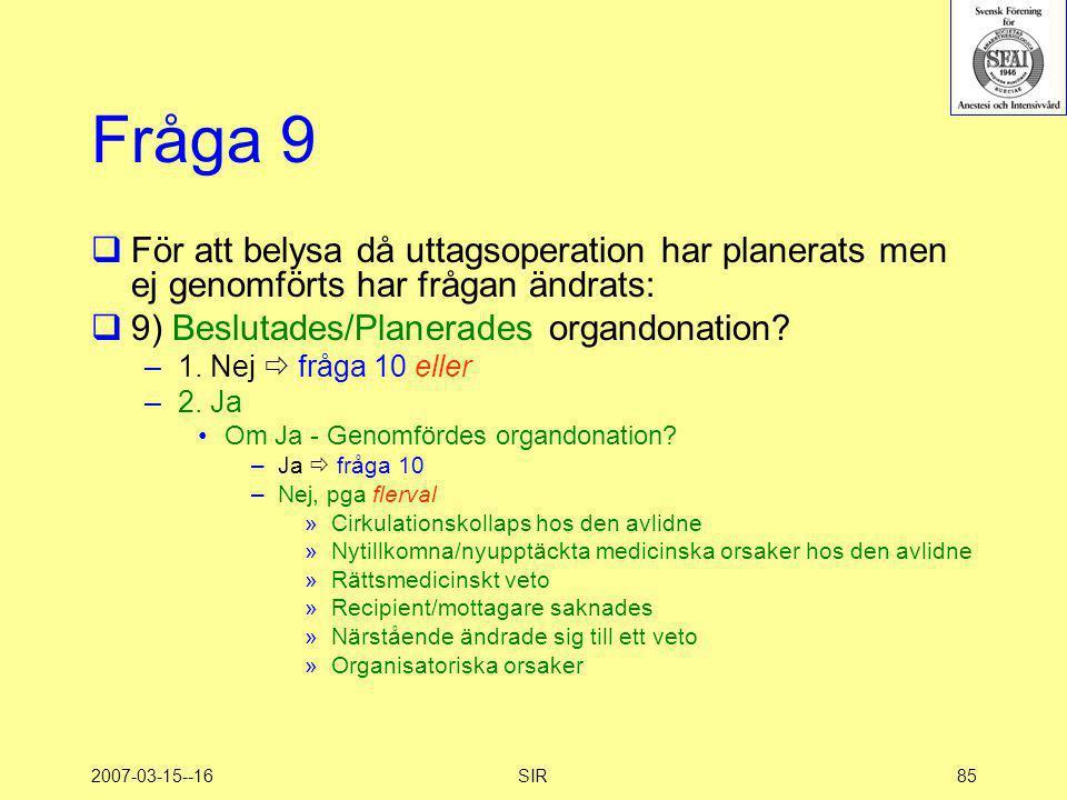 2007-03-15--16SIR85 Fråga 9  För att belysa då uttagsoperation har planerats men ej genomförts har frågan ändrats:  9) Beslutades/Planerades orgando