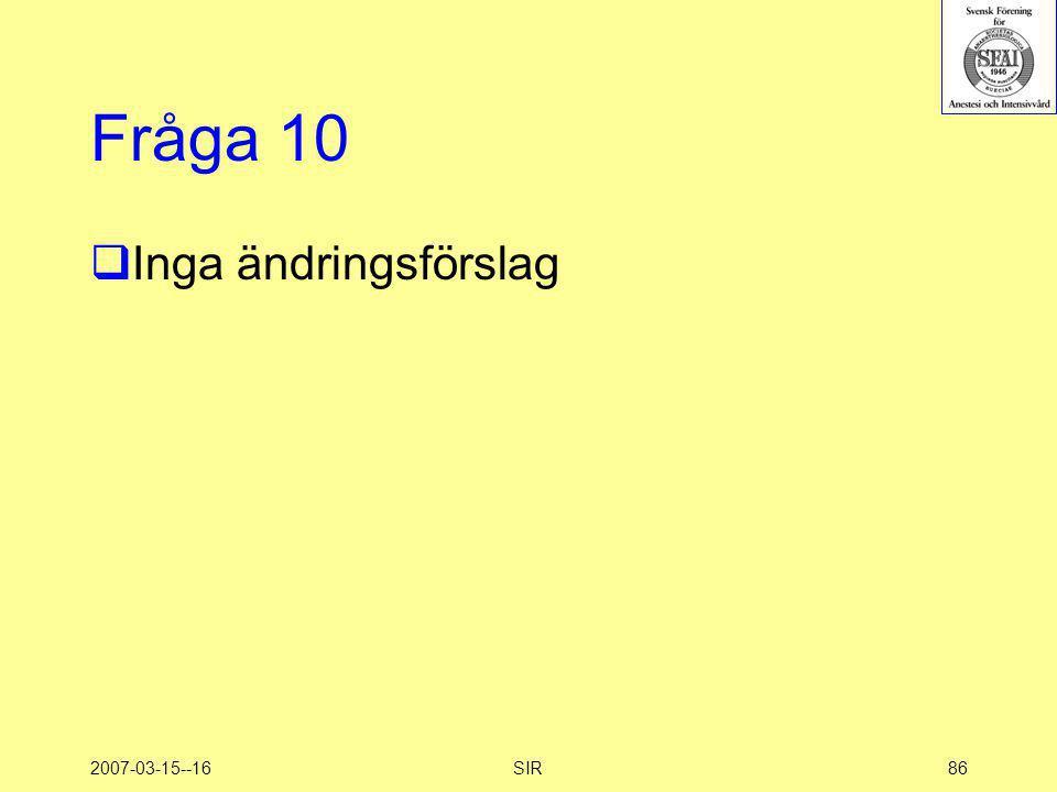 2007-03-15--16SIR86 Fråga 10  Inga ändringsförslag